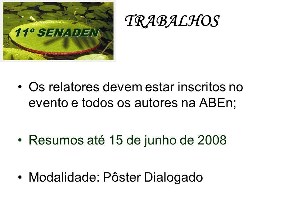 TRABALHOS Os relatores devem estar inscritos no evento e todos os autores na ABEn; Resumos até 15 de junho de 2008 Modalidade: Pôster Dialogado 11º SENADEN