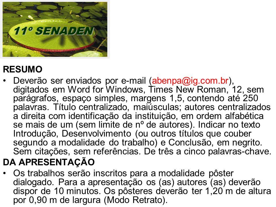 RESUMO Deverão ser enviados por e-mail (abenpa@ig.com.br), digitados em Word for Windows, Times New Roman, 12, sem parágrafos, espaço simples, margens 1,5, contendo até 250 palavras.