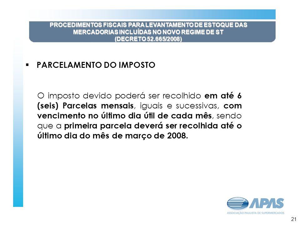 22 PROCEDIMENTOS FISCAIS PARA LEVANTAMENTO DE ESTOQUE DAS MERCADORIAS INCLUÍDAS NO NOVO REGIME DE ST (DECRETO 52.665/2008) PARCELAMENTO DO IMPOSTO O i