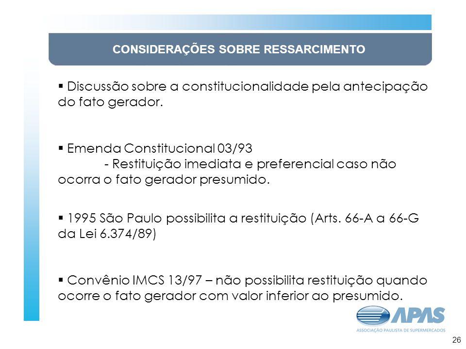 27 CONSIDERAÇÕES SOBRE RESSARCIMENTO Discussão sobre a constitucionalidade pela antecipação do fato gerador. Emenda Constitucional 03/93 - Restituição