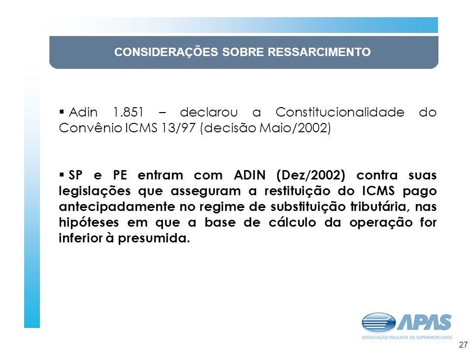 28 CONSIDERAÇÕES SOBRE RESSARCIMENTO Adin 1.851 – declarou a Constitucionalidade do Convênio ICMS 13/97 (decisão Maio/2002) SP e PE entram com ADIN (D