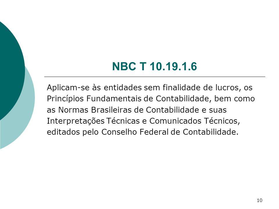 10 NBC T 10.19.1.6 Aplicam-se às entidades sem finalidade de lucros, os Princípios Fundamentais de Contabilidade, bem como as Normas Brasileiras de Co