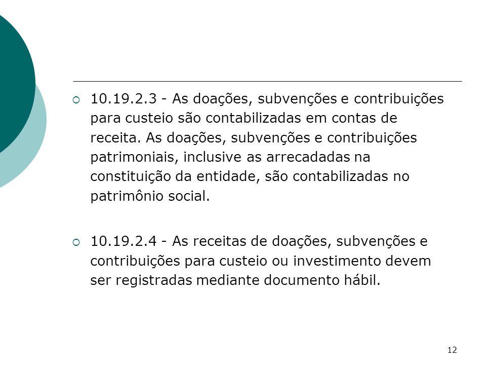 12 10.19.2.3 - As doações, subvenções e contribuições para custeio são contabilizadas em contas de receita. As doações, subvenções e contribuições pat
