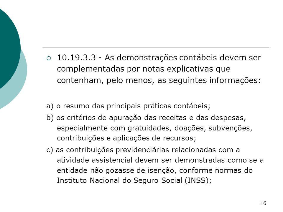16 10.19.3.3 - As demonstrações contábeis devem ser complementadas por notas explicativas que contenham, pelo menos, as seguintes informações: a) o re