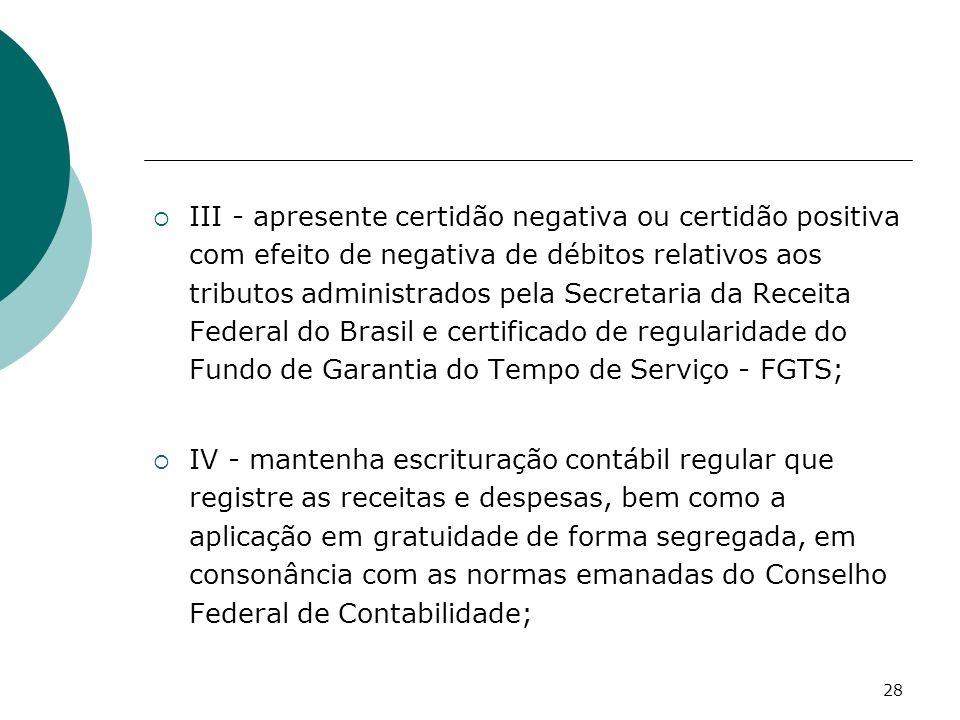 28 III - apresente certidão negativa ou certidão positiva com efeito de negativa de débitos relativos aos tributos administrados pela Secretaria da Re