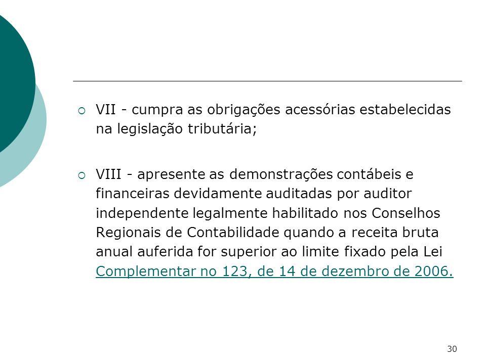 30 VII - cumpra as obrigações acessórias estabelecidas na legislação tributária; VIII - apresente as demonstrações contábeis e financeiras devidamente
