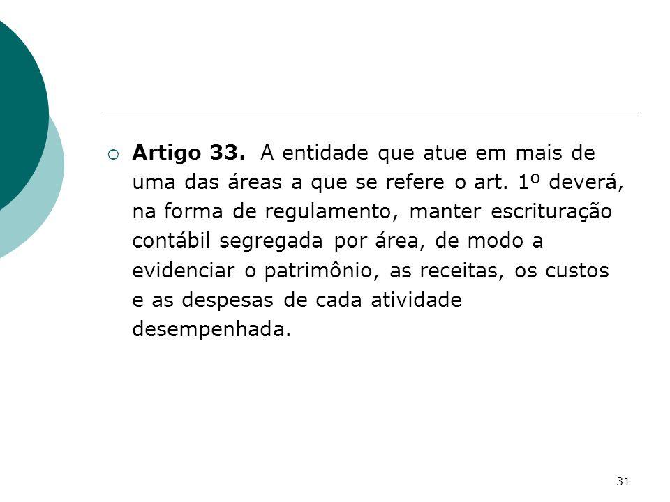 31 Artigo 33. A entidade que atue em mais de uma das áreas a que se refere o art. 1º deverá, na forma de regulamento, manter escrituração contábil seg