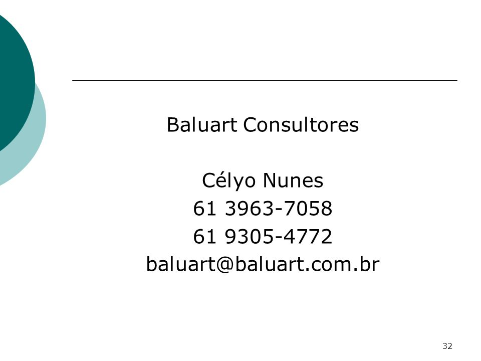32 Baluart Consultores Célyo Nunes 61 3963-7058 61 9305-4772 baluart@baluart.com.br