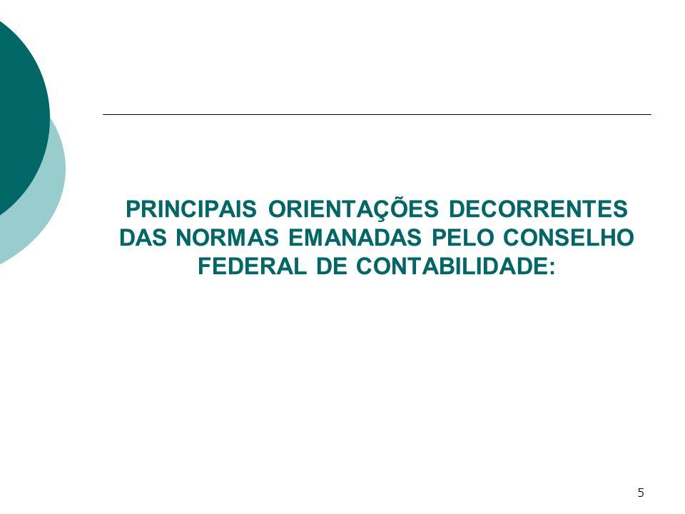 5 PRINCIPAIS ORIENTAÇÕES DECORRENTES DAS NORMAS EMANADAS PELO CONSELHO FEDERAL DE CONTABILIDADE: