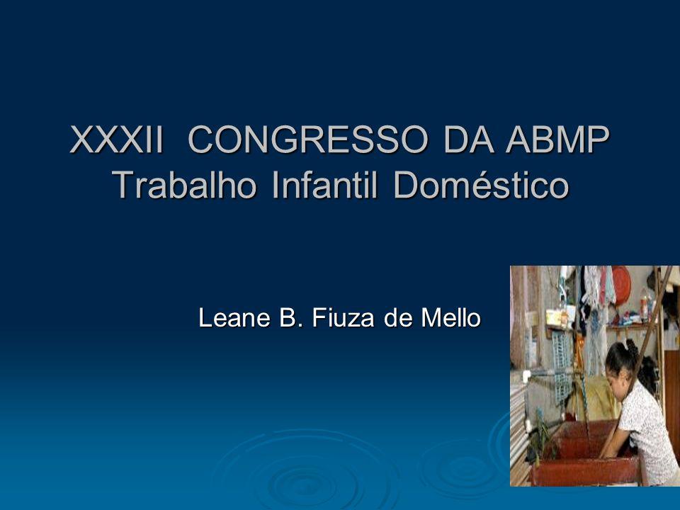 XXXII CONGRESSO DA ABMP Trabalho Infantil Doméstico Leane B. Fiuza de Mello