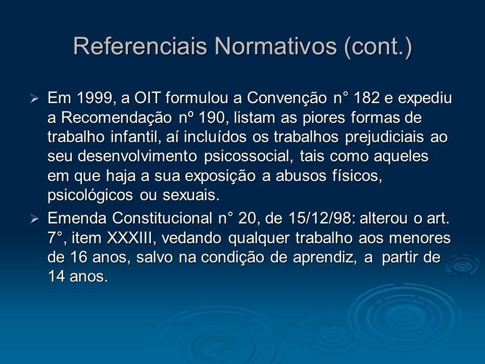 Referenciais Normativos (cont.) Em 1999, a OIT formulou a Convenção n° 182 e expediu a Recomendação nº 190, listam as piores formas de trabalho infant