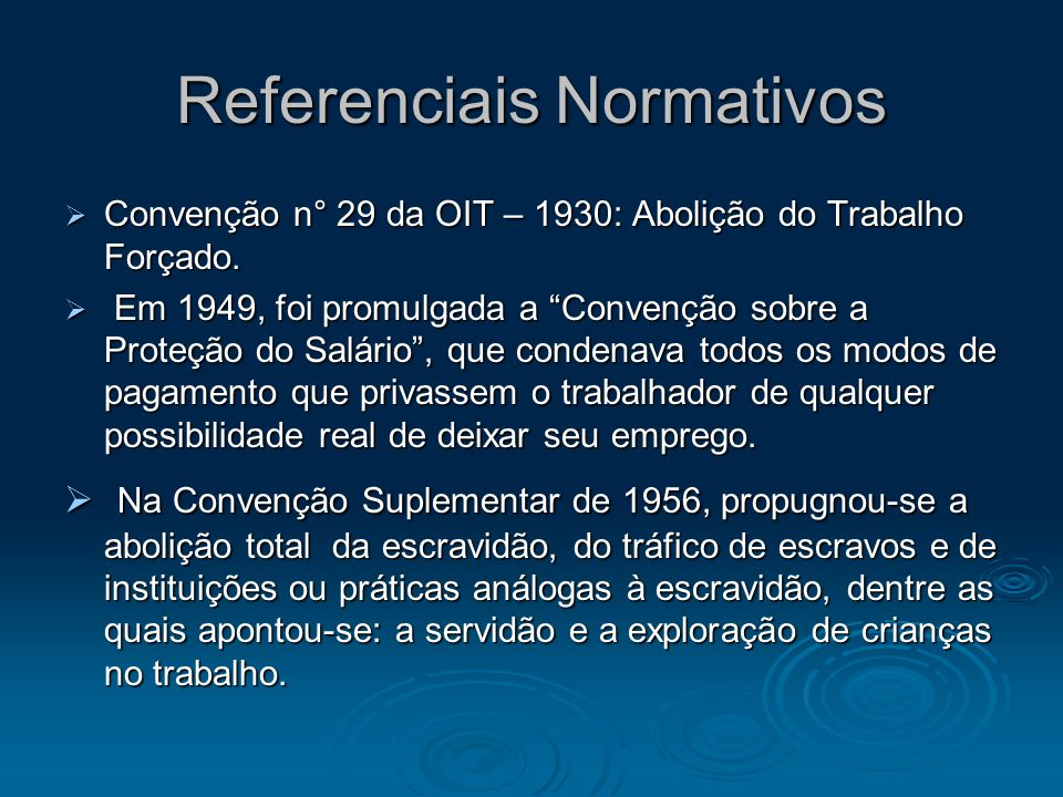 Referenciais Normativos Convenção n° 29 da OIT – 1930: Abolição do Trabalho Forçado. Convenção n° 29 da OIT – 1930: Abolição do Trabalho Forçado. Em 1