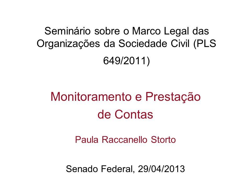 Seminário sobre o Marco Legal das Organizações da Sociedade Civil (PLS 649/2011) Monitoramento e Prestação de Contas Paula Raccanello Storto Senado Fe