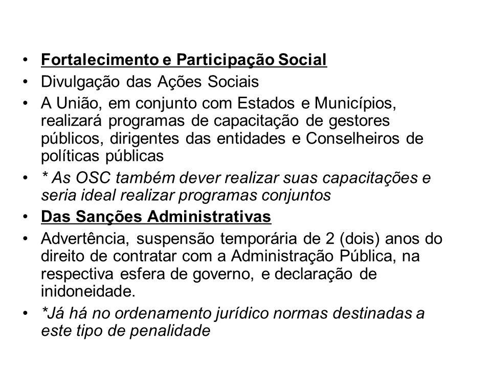 Fortalecimento e Participação Social Divulgação das Ações Sociais A União, em conjunto com Estados e Municípios, realizará programas de capacitação de