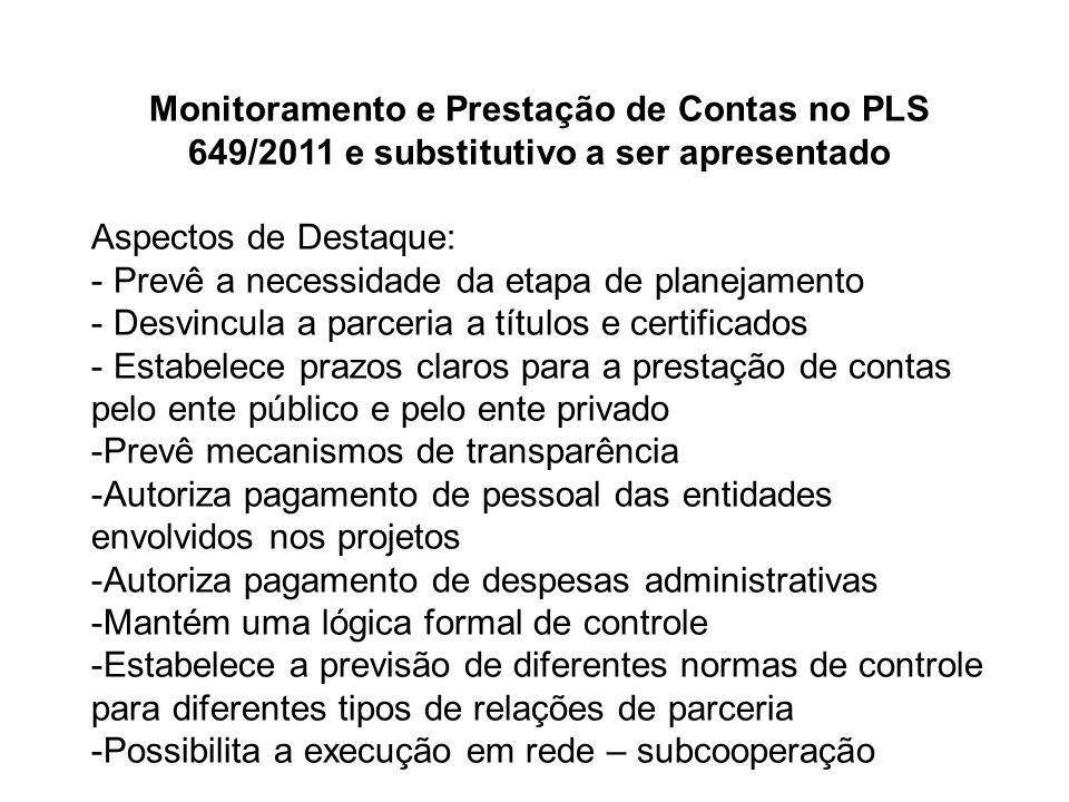 Monitoramento e Prestação de Contas no PLS 649/2011 e substitutivo a ser apresentado Aspectos de Destaque: - Prevê a necessidade da etapa de planejame