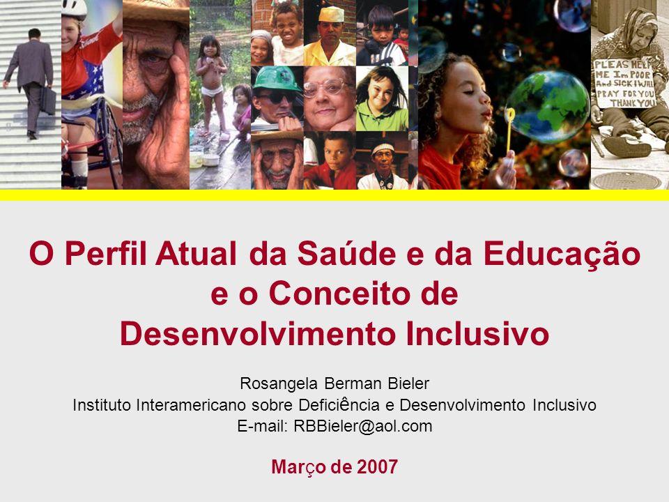 O Perfil Atual da Saúde e da Educação e o Conceito de Desenvolvimento Inclusivo Rosangela Berman Bieler Instituto Interamericano sobre Defici ê ncia e