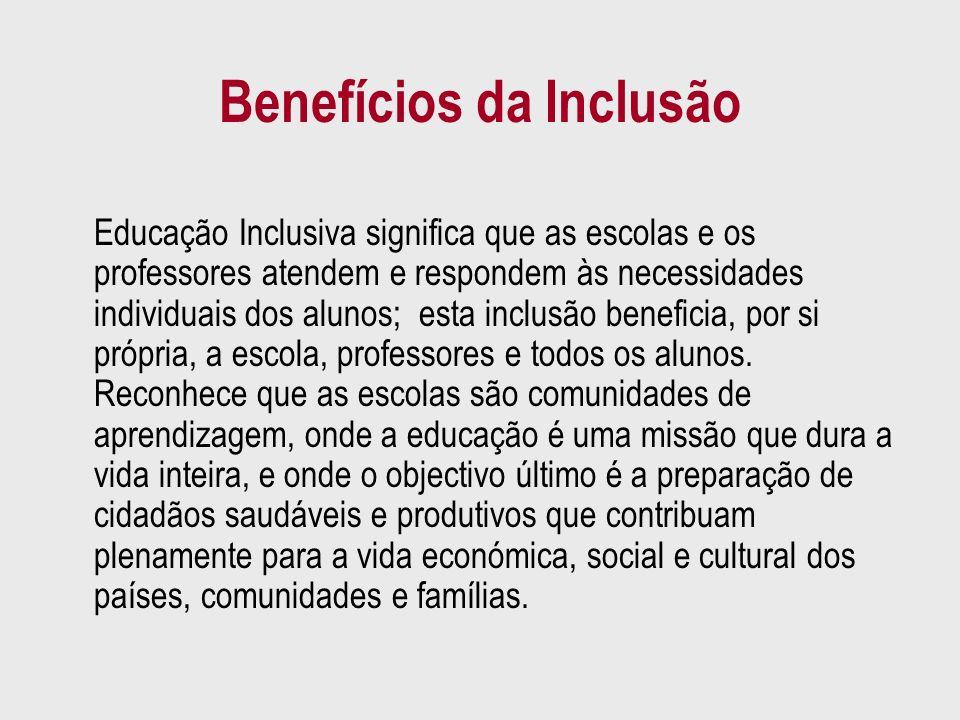 Benefícios da Inclusão Educação Inclusiva significa que as escolas e os professores atendem e respondem às necessidades individuais dos alunos; esta i
