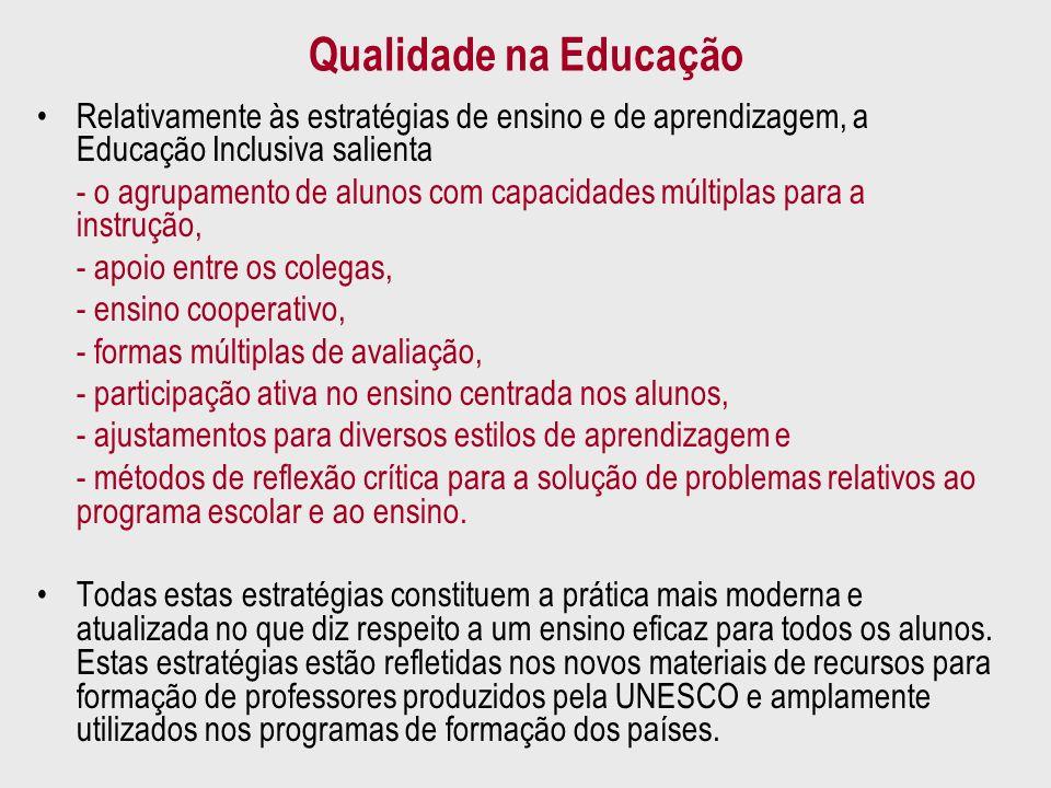 Qualidade na Educação Relativamente às estratégias de ensino e de aprendizagem, a Educação Inclusiva salienta - o agrupamento de alunos com capacidade
