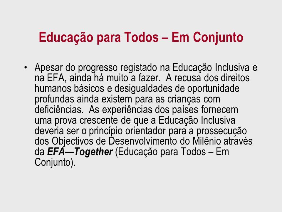 Educação para Todos – Em Conjunto Apesar do progresso registado na Educação Inclusiva e na EFA, ainda há muito a fazer. A recusa dos direitos humanos