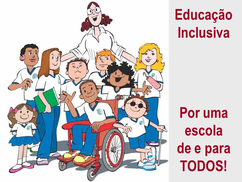 Educação Inclusiva Por uma escola de e para TODOS!