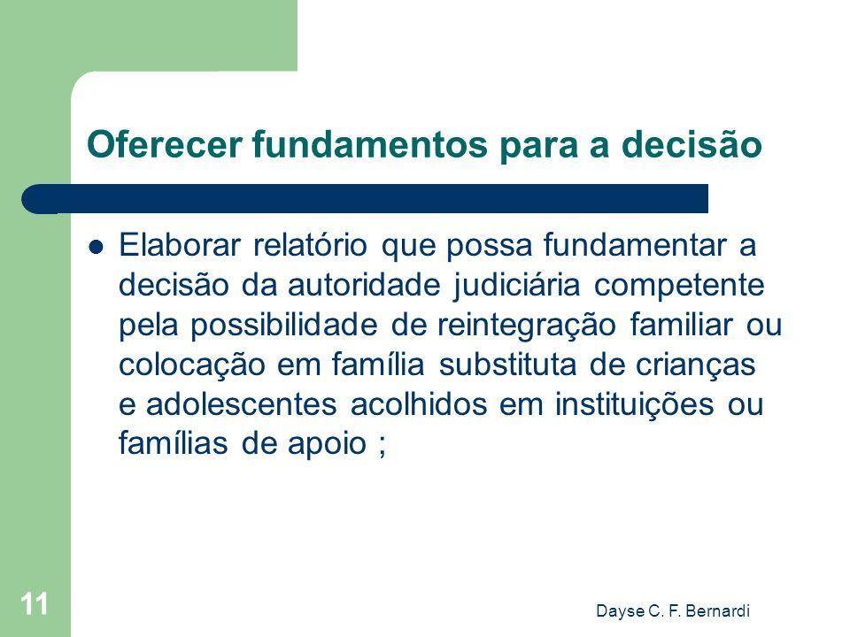 Dayse C. F. Bernardi 11 Oferecer fundamentos para a decisão Elaborar relatório que possa fundamentar a decisão da autoridade judiciária competente pel