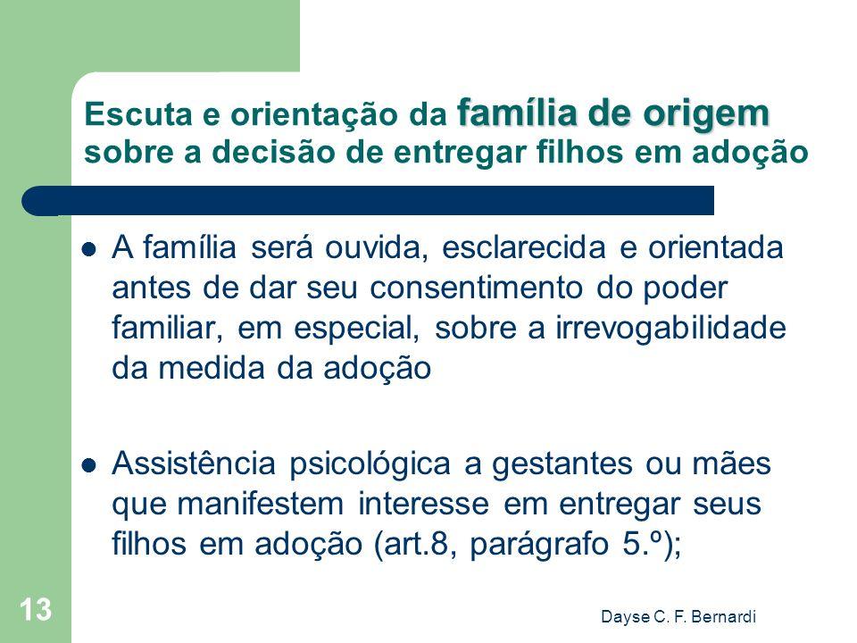 Dayse C. F. Bernardi 13 família de origem Escuta e orientação da família de origem sobre a decisão de entregar filhos em adoção A família será ouvida,