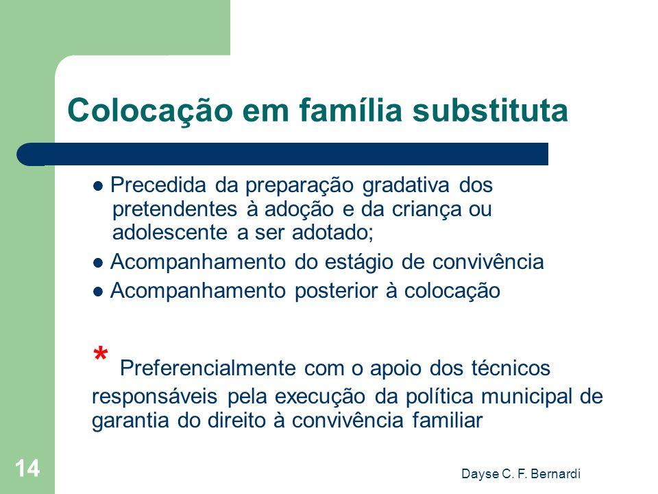 Dayse C. F. Bernardi 14 Colocação em família substituta Precedida da preparação gradativa dos pretendentes à adoção e da criança ou adolescente a ser