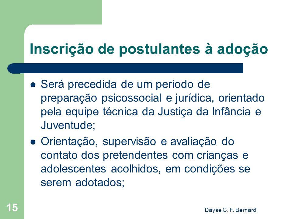 Dayse C. F. Bernardi 15 Inscrição de postulantes à adoção Será precedida de um período de preparação psicossocial e jurídica, orientado pela equipe té