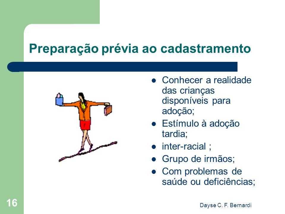 Dayse C. F. Bernardi 16 Preparação prévia ao cadastramento Conhecer a realidade das crianças disponíveis para adoção; Estímulo à adoção tardia; inter-