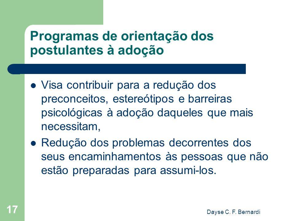 Dayse C. F. Bernardi 17 Programas de orientação dos postulantes à adoção Visa contribuir para a redução dos preconceitos, estereótipos e barreiras psi