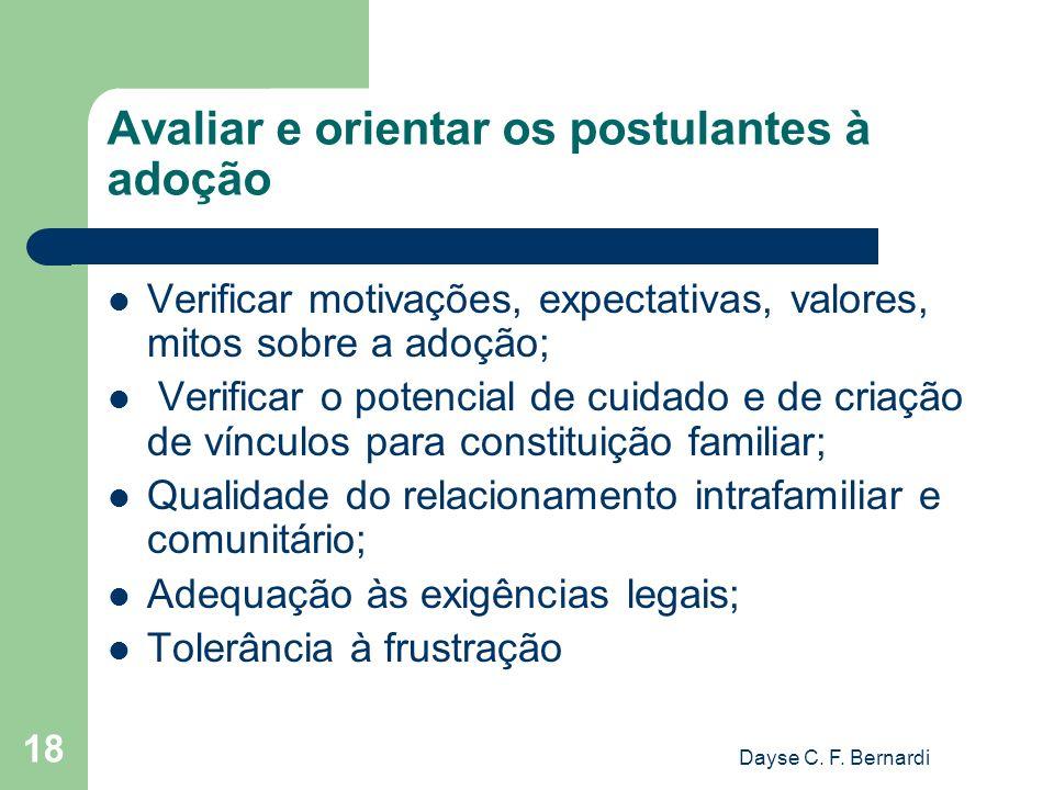 Dayse C. F. Bernardi 18 Avaliar e orientar os postulantes à adoção Verificar motivações, expectativas, valores, mitos sobre a adoção; Verificar o pote