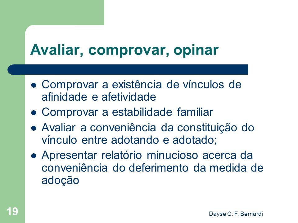 Dayse C. F. Bernardi 19 Avaliar, comprovar, opinar Comprovar a existência de vínculos de afinidade e afetividade Comprovar a estabilidade familiar Ava
