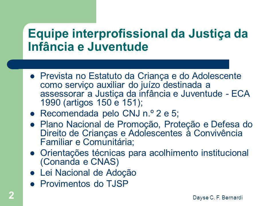 Dayse C. F. Bernardi 2 Equipe interprofissional da Justiça da Infância e Juventude Prevista no Estatuto da Criança e do Adolescente como serviço auxil