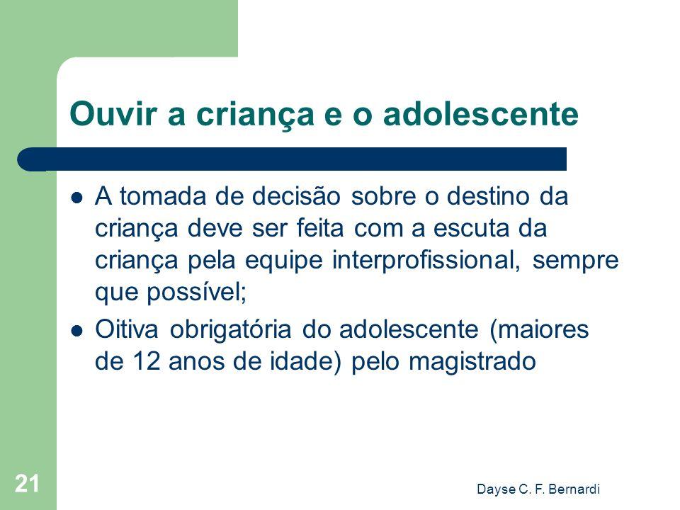 Dayse C. F. Bernardi 21 Ouvir a criança e o adolescente A tomada de decisão sobre o destino da criança deve ser feita com a escuta da criança pela equ