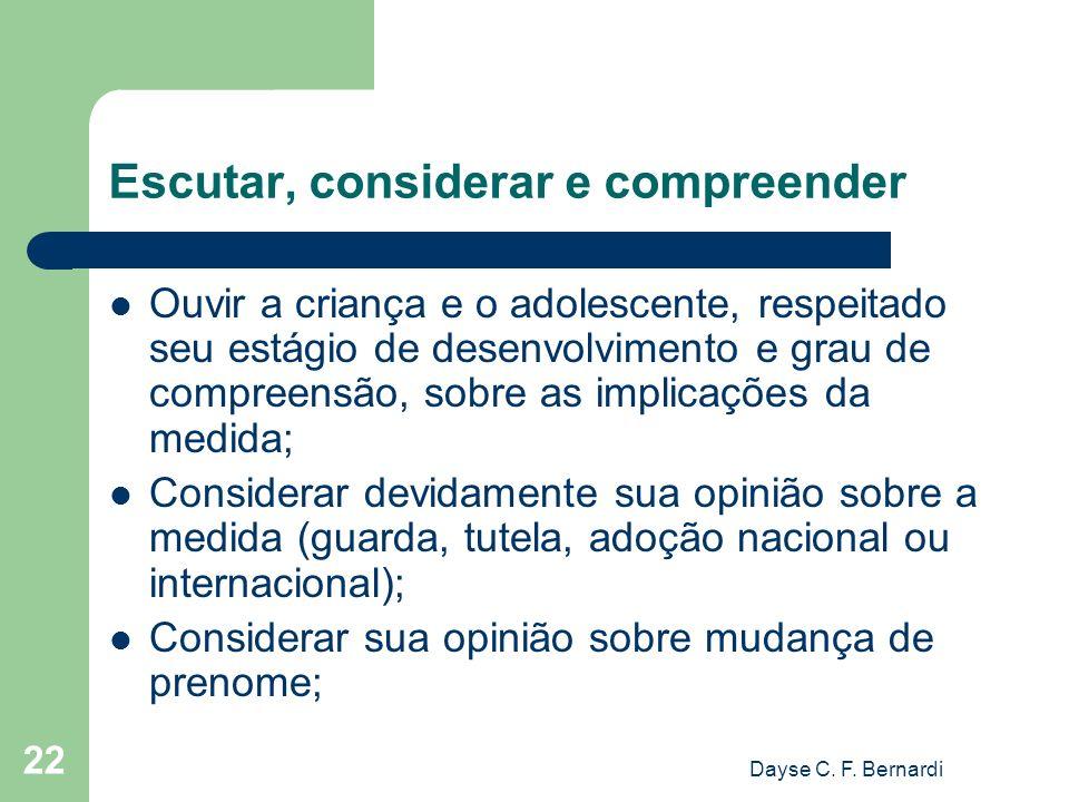 Dayse C. F. Bernardi 22 Escutar, considerar e compreender Ouvir a criança e o adolescente, respeitado seu estágio de desenvolvimento e grau de compree