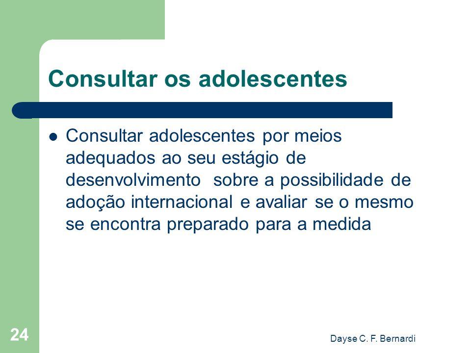 Dayse C. F. Bernardi 24 Consultar os adolescentes Consultar adolescentes por meios adequados ao seu estágio de desenvolvimento sobre a possibilidade d