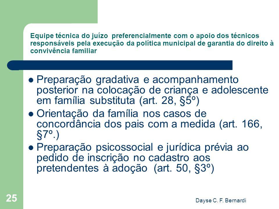 Dayse C. F. Bernardi 25 Equipe técnica do juízo preferencialmente com o apoio dos técnicos responsáveis pela execução da política municipal de garanti