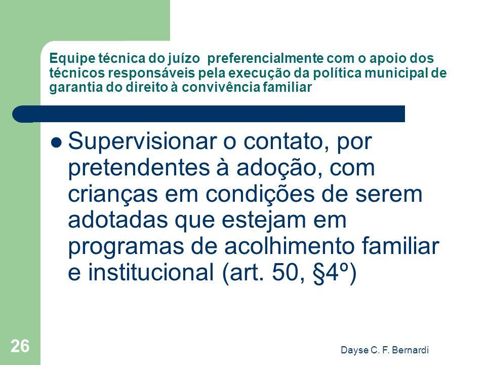 Dayse C. F. Bernardi 26 Equipe técnica do juízo preferencialmente com o apoio dos técnicos responsáveis pela execução da política municipal de garanti