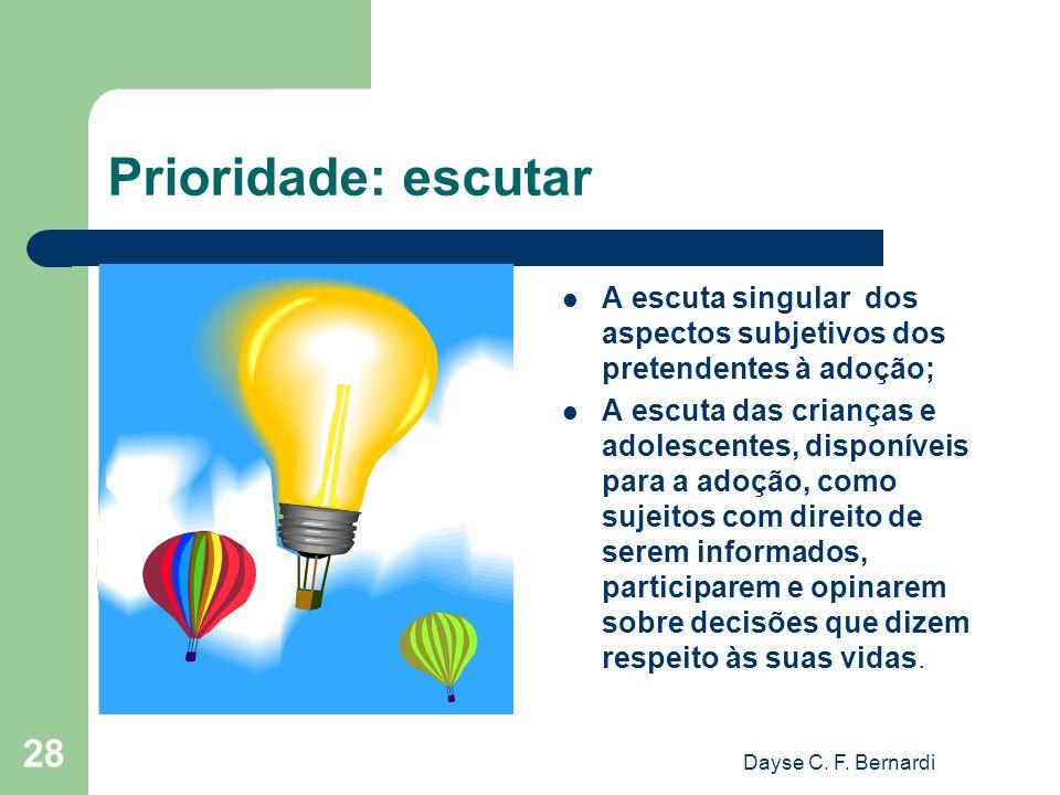 Dayse C. F. Bernardi 28 Prioridade: escutar A escuta singular dos aspectos subjetivos dos pretendentes à adoção; A escuta das crianças e adolescentes,