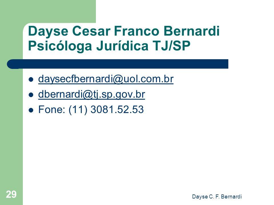 Dayse Cesar Franco Bernardi Psicóloga Jurídica TJ/SP daysecfbernardi@uol.com.br dbernardi@tj.sp.gov.br Fone: (11) 3081.52.53 Dayse C. F. Bernardi 29
