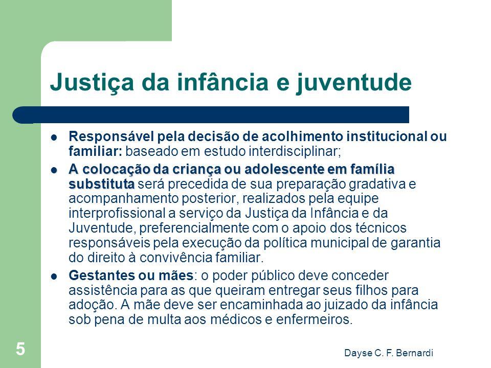 Dayse C. F. Bernardi 5 Justiça da infância e juventude Responsável pela decisão de acolhimento institucional ou familiar: baseado em estudo interdisci