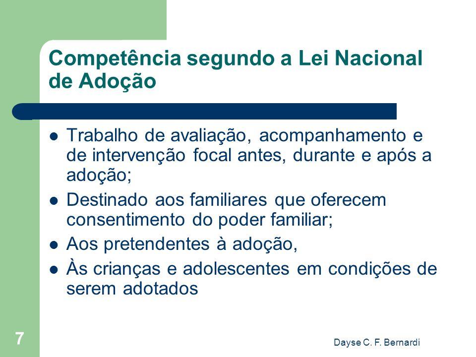 Dayse C. F. Bernardi 7 Competência segundo a Lei Nacional de Adoção Trabalho de avaliação, acompanhamento e de intervenção focal antes, durante e após