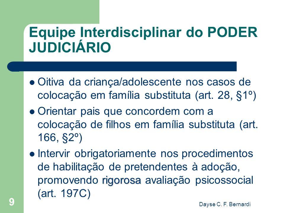 Dayse C. F. Bernardi 9 Equipe Interdisciplinar do PODER JUDICIÁRIO Oitiva da criança/adolescente nos casos de colocação em família substituta (art. 28