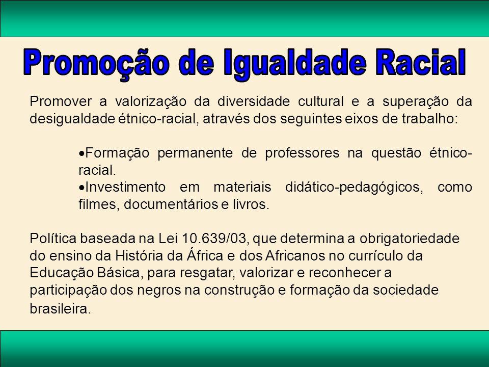 Promover a valorização da diversidade cultural e a superação da desigualdade étnico-racial, através dos seguintes eixos de trabalho: Formação permanen