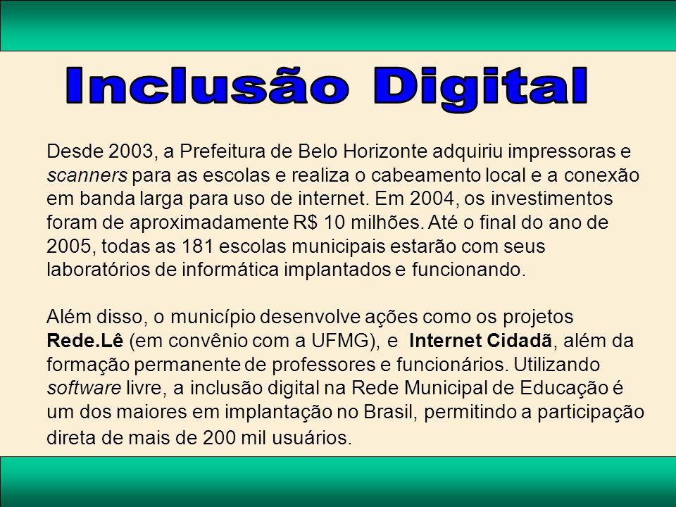 Desde 2003, a Prefeitura de Belo Horizonte adquiriu impressoras e scanners para as escolas e realiza o cabeamento local e a conexão em banda larga par
