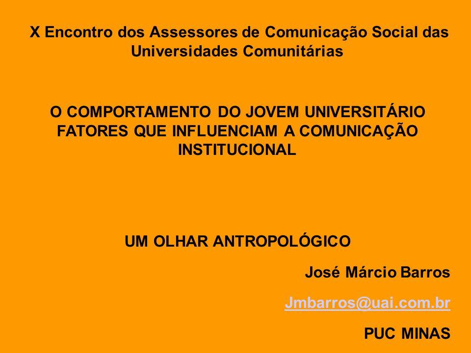 X Encontro dos Assessores de Comunicação Social das Universidades Comunitárias O COMPORTAMENTO DO JOVEM UNIVERSITÁRIO FATORES QUE INFLUENCIAM A COMUNI