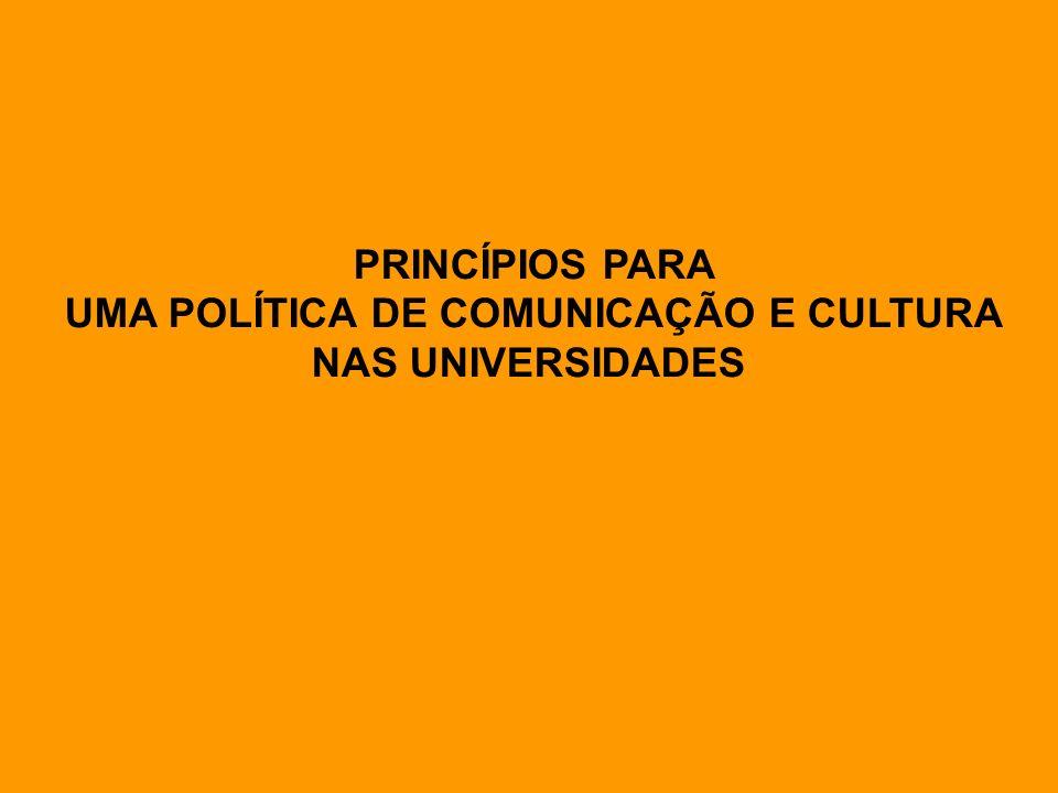 PRINCÍPIOS PARA UMA POLÍTICA DE COMUNICAÇÃO E CULTURA NAS UNIVERSIDADES
