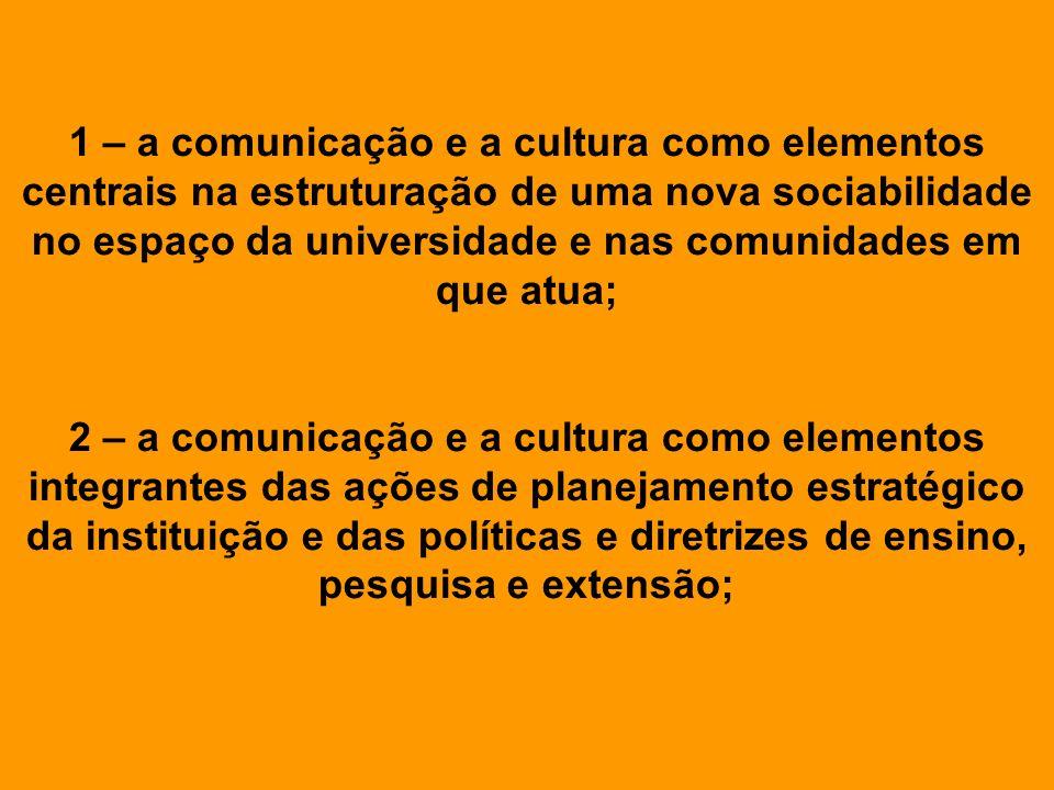 1 – a comunicação e a cultura como elementos centrais na estruturação de uma nova sociabilidade no espaço da universidade e nas comunidades em que atu