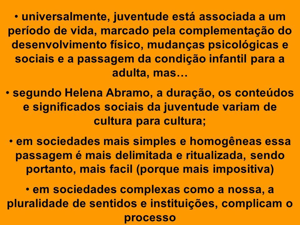 CARACTERÍSTICAS DA JUVENTUDE: TRANSITORIEDADE: passagem de uma condição de dependência (infância) para a autonomia (adulto) IMPRECISÃO E AMBIGUIDADE: limites são imprecisos e contraditórios NEGATIVIDADE : o que já não se é mais e ainda não se chegou a ser SUSPENSÃO DA VIDA SOCIAL: marginalidade e moratória.