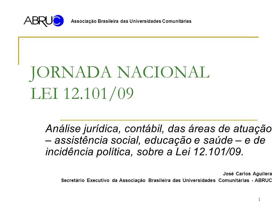1 JORNADA NACIONAL LEI 12.101/09 Análise jurídica, contábil, das áreas de atuação – assistência social, educação e saúde – e de incidência política, sobre a Lei 12.101/09.